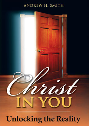Christ in You Unlocking the Reality - Andrew H Smith