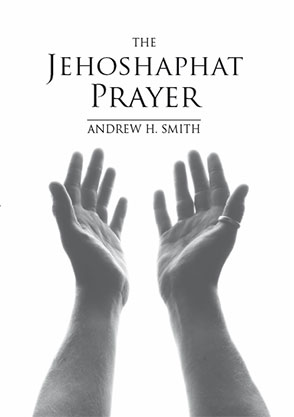 The Jehoshaphat Prayer - Andrew H Smith