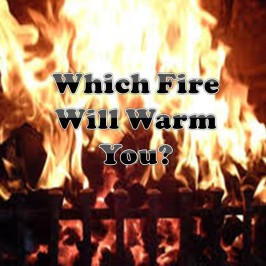 Which Fire Will Warm You?