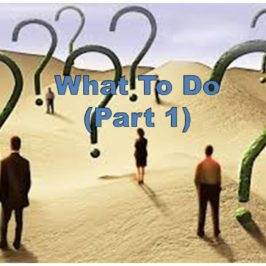 What to do – Part 1