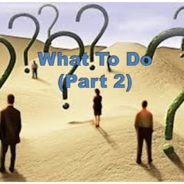 What to do – Part 2