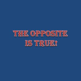 The Opposite is True!