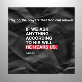 Praying prayers that God can answer – Part 2
