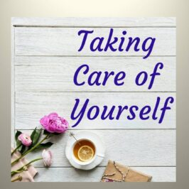 Taking Care of Yourself! (Part 4)
